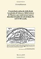 Il contributo culturale della Reale Accademia di Scienze e Belle Lettere di Mantova per contrastare i gravi disordini idraulici dovuti al fiume Po nel XVIII secolo