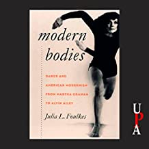 Modern Bodies: Dance and American Modernism from Martha Graham to Alvin Ailey