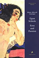 Egon Schiele: Eros and Passion (Pegasus Library)