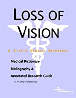 Loss Of Vision: A Medical Dictionary, Bibliography, And Annotated Research Guide To Internet References