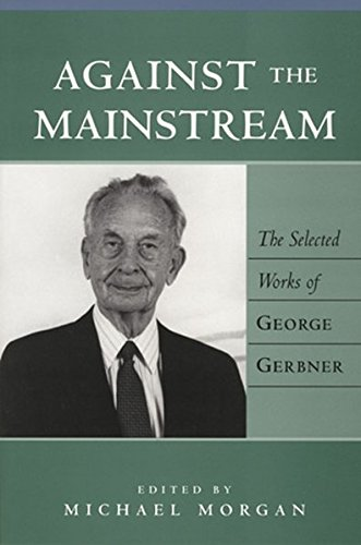 Download Against the Mainstream: Selected Works of George Gerbner (Media & Culture) 0820441635