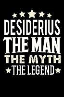 Notizbuch: Desiderius The Man The Myth The Legend (120 linierte Seiten als u.a. Tagebuch, Reisetagebuch fuer Vater, Ehemann, Freund, Kumpe, Bruder, Onkel und mehr)