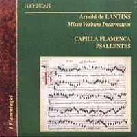 Missa Verbum Incarnatum by ARNOLD DE LANTINS (2003-01-01)