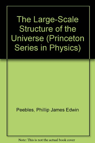 The Large-Scale Structure of the Universe (Princeton Series in Physics)
