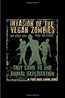 Invasion Of The Vegan Zombies They Come To End Animal Exploitation: Funny Veganism Quote 2020 Planner | Weekly & Monthly Pocket Calendar | 6x9 Softcover Organizer | For Animal Defense Fans