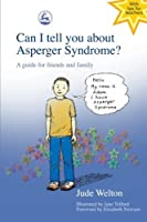 Can I tell you about Asperger Syndrome?: A guide for friends and family by Jude Welton(2003-09-15)