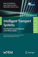 Intelligent Transport Systems. From Research and Development to the Market Uptake: Third EAI International Conference, INTSYS 2019, Braga, Portugal, December 4–6, 2019 (Lecture Notes of the Institute for Computer Sciences, Social Informatics and Telecommunications Engineering)