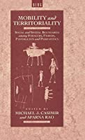 Mobility and Territoriality: Social and Spatial Boundaries Among Foragers, Fishers, Pastoralists and Peripatetics (Explorations in Anthropology S)