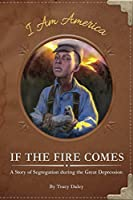If the Fire Comes: A Story of Segregation During the Great Depression (I Am America)
