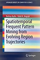 Spatiotemporal Frequent Pattern Mining from Evolving Region Trajectories (SpringerBriefs in Computer Science)