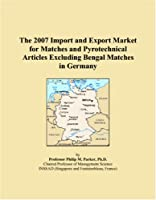 The 2007 Import and Export Market for Matches and Pyrotechnical Articles Excluding Bengal Matches in Germany