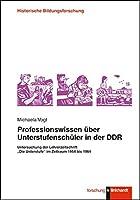 """Professionswissen ueber Unterstufenschueler in der DDR: Untersuchung der Lehrerzeitschrift """"Die Unterstufe"""" im Zeitraum 1954 bis 1964"""