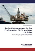 Project Management in the Construction of Oil and Gas Facilities: A Case Study of Agbami & Akpo FPSO【洋書】 [並行輸入品]