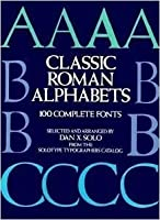 Classic Roman Alphabets: 100 Complete Fonts (Dover Pictorial Archive Series)
