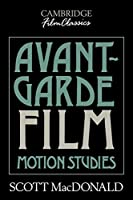 Avant-Garde Film: Motion Studies (Cambridge Film Classics)