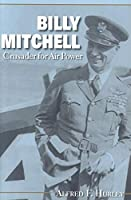 Billy Mitchell: Crusader for Air Power