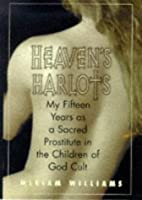 Heaven's Harlots: My Fifteen Years As a Sacred Prostitute in the Children of God Cult