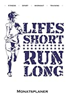 Lifes short run long Monatsplaner: Monatsuebersicht (Termine, Ziele, Notizen, Wochenplan) fuer Fitness-begeisterte und Fans des Koerperkults