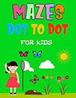 Mazes Dot to Dot For Kids: An Cute Mazes And Dot to Dot Activity Book for Kids (Mazes Books for Kids)
