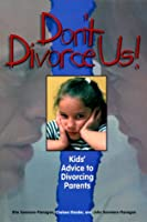 Don't Divorce Us!: Kids Advice to Divorcing Parents