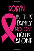 ROBYN In This Family No One Fights Alone: Personalized Name Notebook/Journal Gift For Women Fighting Breast Cancer. Cancer Survivor / Fighter Gift for the Warrior in your life | Writing Poetry, Diary, Gratitude, Daily or Dream Journal.