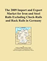 The 2009 Import and Export Market for Iron and Steel Rails Excluding Check-Rails and Rack Rails in Germany [並行輸入品]