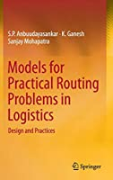 Models for Practical Routing Problems in Logistics: Design and Practices