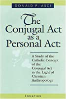 The Conjugal Act As a Personal Act: A Study of the Catholic Concept of the Conjugal Act in the Light of Christian Anthropology