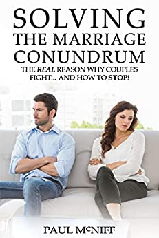 Solving The Marriage Conundrum: The REAL Reason Why Couples Fight... and How to STOP! by [McNiff, Paul]