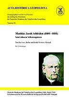 Matthias Jacob Schleiden (1804 - 1881): Sein Leben in Selbstzeugnissen