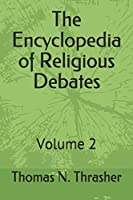The Encyclopedia of Religious Debates: Volume 2