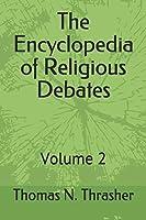 The Encyclopedia of Religious Debates: Volume 2