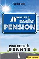 Ihr Weg Zu Mehr Pension: Praxis-Ratgeber Fuer Beamte