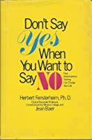 Don't Say Yes When You Want to Say No: How Assertiveness Training Can Change Your Life