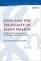 Jesus and the Thoughts of Many Hearts: Implicit Christology and Jesus' Knowledge in the Gospel of Luke (Library of New Testament Studies)