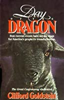 Day of the Dragon: How Current Events Have Set the Stage for America's Prophetic Destiny : The Great Controversy Vindicated