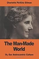 The Man-made World: Or, Our Androcentric Culture