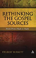 Rethinking The Gospel Sources: From Proto-Mark to Mark (New Testament Guides)