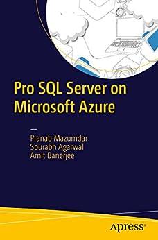 Pro SQL Server on Microsoft Azure by [Mazumdar, Pranab, Agarwal, Sourabh, Banerjee, Amit]