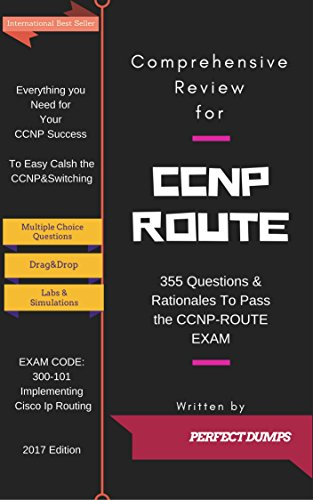 CCNP-ROUTE: 300-101 NEW QUESTIONS 2017: 355 Questions & Rationales To Pass the CCNP-ROUTE EXAM (English Edition)