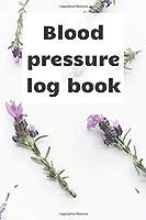 Blood Pressure Log Book: Blood pressure notebook, journal record, diabetic organiser, blood tracker