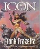 Icon. Frank Frazetta: A Retrospective by the Grand Master of Fantastic Art (Evergreen Series)