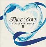 TRUE LOVE~WINTER BEST SONGS 2~(CCCD)