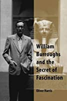 William Burroughs and the Secret of Fascination