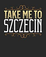 Take Me To Szczecin: Szczecin Travel Journal  Szczecin Vacation Journal   150 Pages 8x10   Packing Check List   To Do Lists   Outfit Planner And Much More