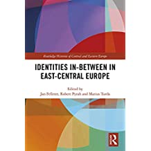 Identities In-Between in East-Central Europe (Routledge Histories of Central and Eastern Europe)