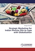 Strategic Marketing for Indian Pharma SSIs to cope with Globalization