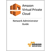 Amazon Virtual Private Cloud (VPC) Network Administrator Guide