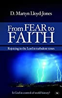 From Fear to Faith: Rejoicing in the Lord in Turbulent Times by D M Lloyd-Jones(2017-09-01)