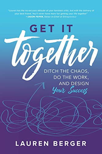 Download Get It Together: Ditch the Chaos, Do the Work, and Design your Success 1260142957